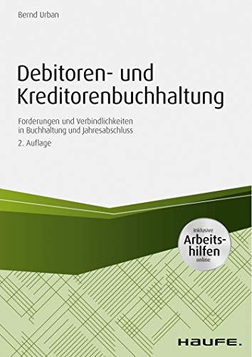 Debitoren- und Kreditorenbuchhaltung - mit Arbeitshilfen online: Forderungen und Verbindlichkeiten in Buchhaltung und Jahresabschluss (Haufe Praxisratgeber)