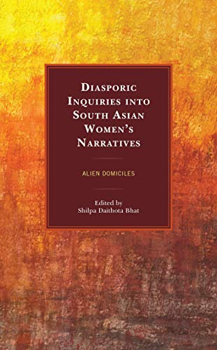 Diasporic Inquiries into South Asian Women's Narratives: Alien Domiciles (English Edition)