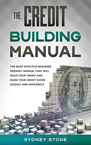 The Credit Building Manual: The Most Effective Beginner Friendly Manual That Will Build Your Credit and Raise Your Credit Score Quickly and Efficiently. (English Edition)