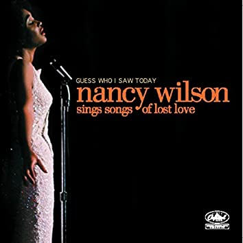 Guess Who I Saw Today: Nancy Wilson Sings Of Lost Love