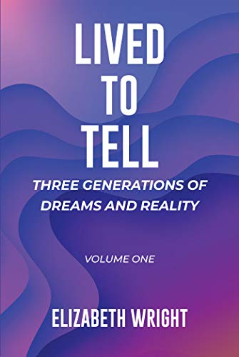 Lived to Tell: Three Generations of Dreams and Reality: Volume One (English Edition)