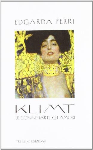 Klimt. Le donne, l'arte, gli amori. Ediz. illustrata