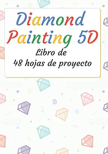 Diamond Painting 5D: Libro de 48 formularios de proyectos para ser llenados | Diario de seguimiento | Pintura de diamantes 5D | 100 páginas | 7 x 10 ... | Pasatiempos creativos (Recreación creativa)