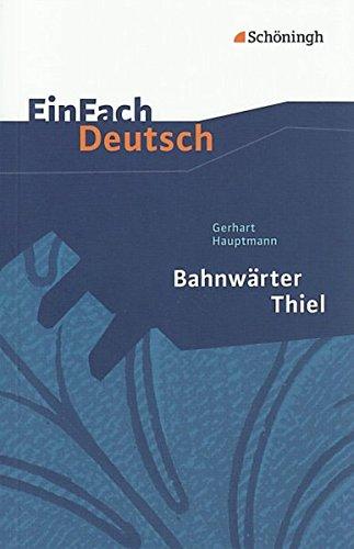 EinFach Deutsch Textausgaben: Gerhart Hauptmann: Bahnwärter Thiel: Klassen 8 - 10