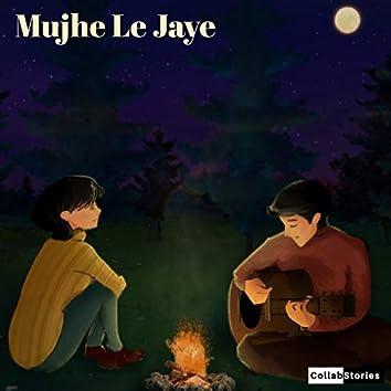 Mujhe Le Jaye
