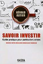 Savoir investir Guide pratique pour particuliers avisés de Gerald Autier