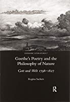 Goethe's Poetry and the Philosophy of Nature: Gott Und Welt 1798-1827