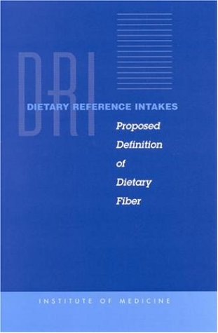 Dietary Reference Intakes: Proposed Definition Dietary Fiber: Proposed Definition of Dietary Fiber / a Report of the Panel on the Definition of ... Evaluation of Dietary Reference Intakes ...
