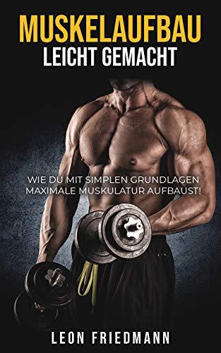 Muskelaufbau leicht gemacht: Wie du mit simplen Grundlagen maximale Muskulatur aufbaust!