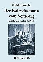 Der Kalendermann vom Veitsberg: Eine Erzaehlung fuer das Volk