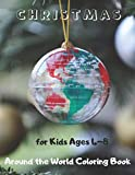 Christmas Around the World Coloring Book for Kids Ages 4-8: A Kids Coloring Book Featuring Adorable Coloring Pages for Christmas Around the World Full ... and Christmas Cheer (Christmas Coloring Book)