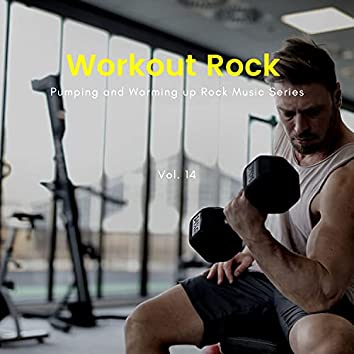 Workout Rock - Pumping And Warming Up Rock Music Series, Vol. 14
