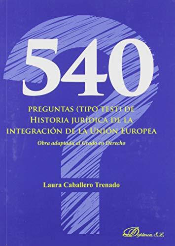 540 preguntas (tipo test) De Historia Jurídica De La Integración De La Unión Europea. Obra adaptada Al Grado En Derecho