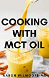 COOKING WITH MCT OIL: All You Need To Know On Using MCT OIL FOR Cooking