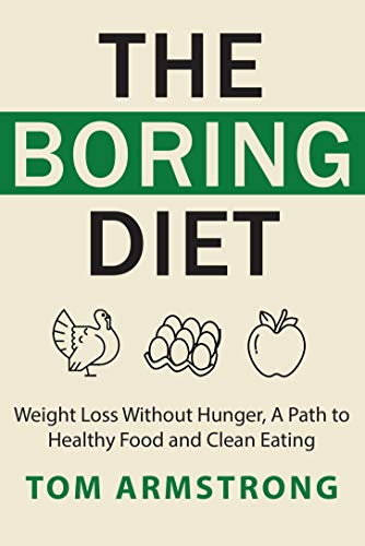 The Boring Diet: Weight Loss Without Hunger, A Path to Healthy Food and Clean Eating