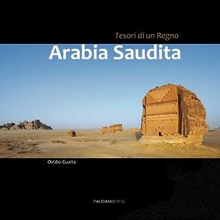 Arabia Saudita. Tesori di un regno: Un viaggio fotografico i