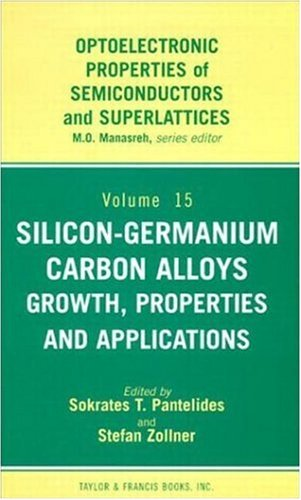 Pantellides, S: Silicon-Germanium Carbon Alloys: Growth, Properties and Applications (Optoelectronic Properties of Semiconductors and Superlattices, Band 15)