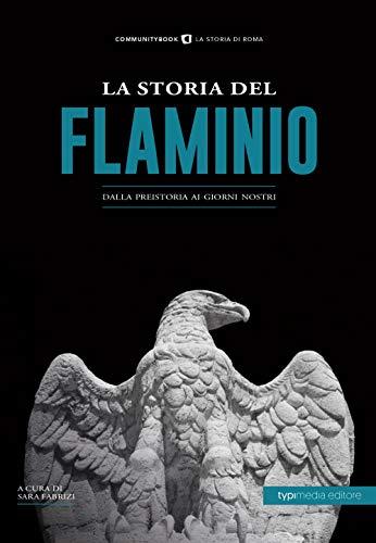 La storia del Flaminio. Dalla preistoria ai giorni nostri