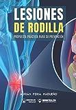 Lesiones de rodilla: Propuesta práctica para su prevención