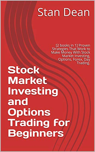 Stock Market Investing and Options Trading for Beginners : [2 books in 1] Proven Strategies That Work to Make Money With Stock Market Investing, Options, Forex, Day Trading. (English Edition)