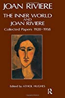 The Inner World and Joan Riviere: Collected Papers 1929 - 1958