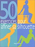 50 exercices pour affiner sa silhouette