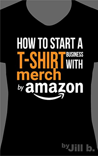 How to Start a T-Shirt Business on Merch by Amazon (English Edition)