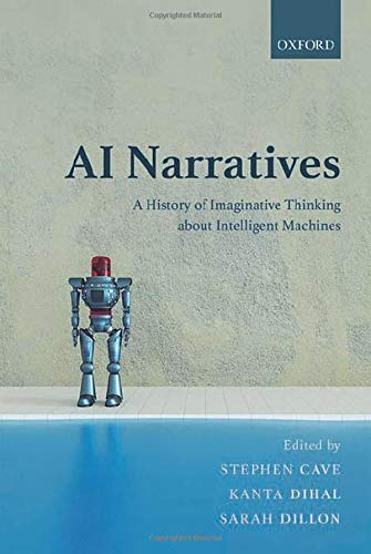AI Narratives: A History of Imaginative Thinking about Intelligent Machines