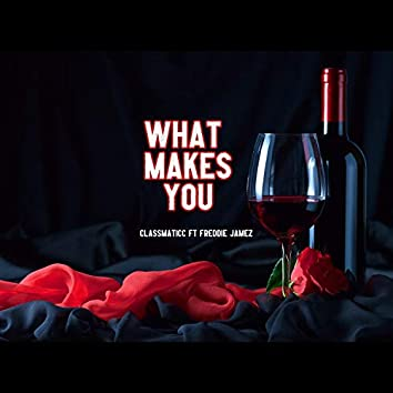 What Makes You (feat. Freddie Jamez)