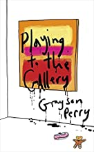 Playing to the Gallery: Helping Contemporary Art in Its Struggle to Be Understood by Perry Grayson (2015-05-05) Hardcover