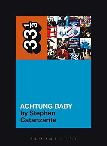 U2's Achtung Baby: Meditations on Love in the Shadow of the Fall (33 1/3 Book 49)...