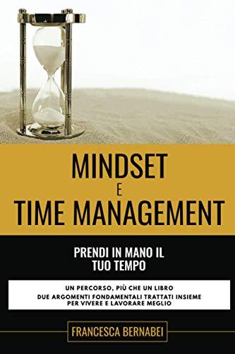 Mindset e Time Management: Prendi in mano il tuo tempo