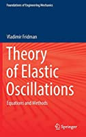 Theory of Elastic Oscillations: Equations and Methods (Foundations of Engineering Mechanics)