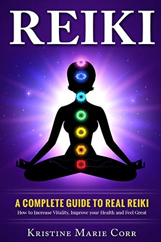 Reiki:: A Complete Guide To Real Reiki:how To Increase Vitality, Improve Your Health And Feel Great (Reiki - Reiki Healing - Reiki Symbols - Reiki Books)