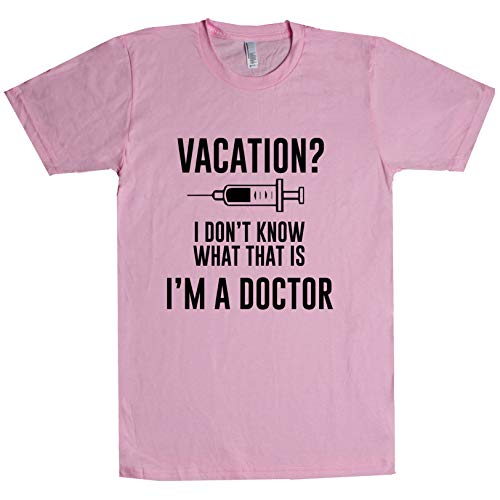 Vacation? I Don't Know What That is I'm A Doctor Unisex T Shirt Light-Pink XXX-Large