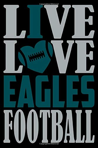 live love eagles football Notebook: ( 120 White pages, Lined paper, 6 x 9 size )