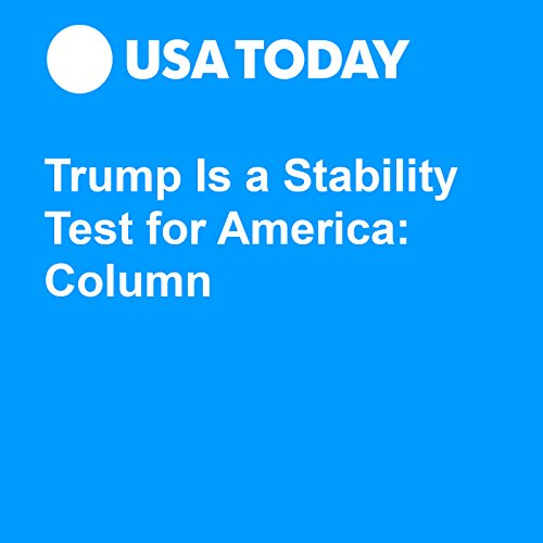 Trump Is a Stability Test for America: Column audiobook cover art
