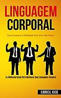 Linguagem Corporal: Como dominar a habilidade para uma vida efetiva (As melhores dicas para melhorar sua linguagem corporal)