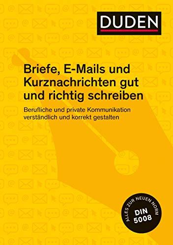 Briefe, E-Mails und Kurznachrichten gut und richtig schreiben: Geschäfts- und Privatkorrespondenz verständlich und korrekt formulieren
