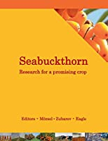 Seabuckthorn. Research for a promising crop: A look at recent developments in cultivation, breeding, technology, health and environment