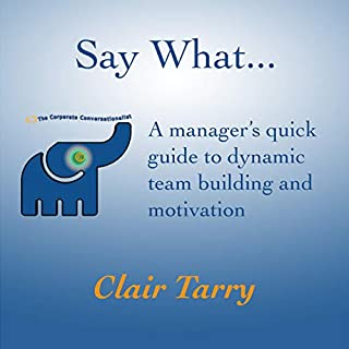 Say What: A Manager's Quick Guide to Dynamic Team Building and Motivation                   By:                                                                                                                                 Clair Tarry                               Narrated by:                                                                                                                                 Clair Tarry,                                                                                        Fred McCausland                      Length: 1 hr and 11 mins     Not rated yet     Overall 0.0