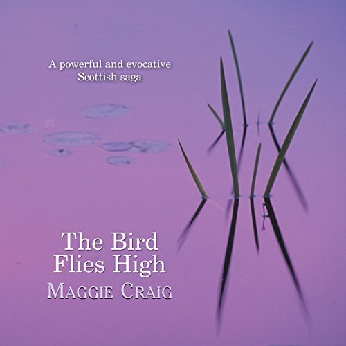 The Bird Flies High                   By:                                                                                                                                 Maggie Craig                               Narrated by:                                                                                                                                 Lesley Mackie                      Length: 13 hrs and 28 mins     Not rated yet     Overall 0.0