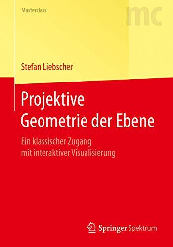 Projektive Geometrie der Ebene: Ein klassischer Zugang mit interaktiver Visualisierung (Masterclass)