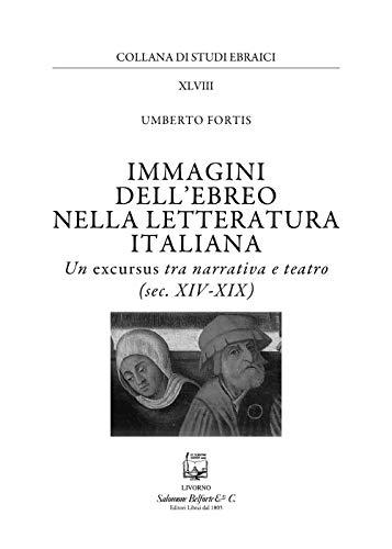 Immagini dell'ebreo nella letteratura italiana. Un excursus tra narrativa e teatro (sec. XIV-XIX)