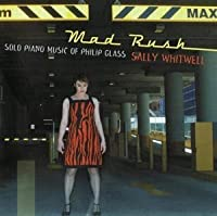 Mad Rush: Solo Piano Music of Philip Glass by SALLY WHITWELL (2011-07-05)