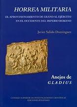 Horrea militaria. Aprovisionamiento de grano al ejército en el occidente del Imperio Romano (Anejos de Gladius)