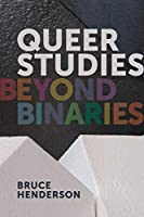 Queer Studies: Beyond Binaries