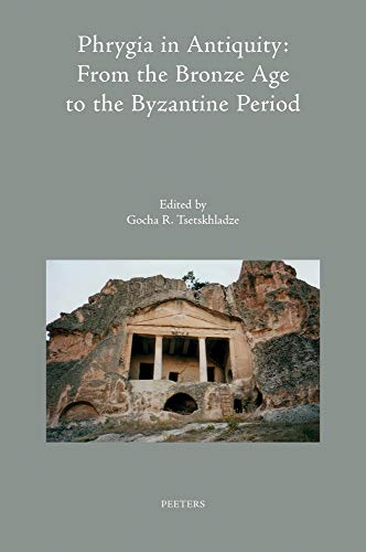 Phrygia in Antiquity: From the Bronze Age to the Byzantine Period: Proceedings of an International Conference 'the Phrygian Lands Over Time: From ... 2nd-8th November, 2015 (Colloquia Antiqua)
