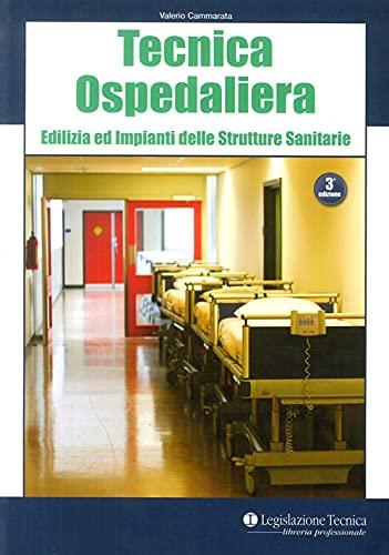 Tecnica ospedaliera. Edilizia ed impianti delle strutture sanitarie
