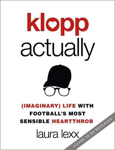 Klopp Actually: (Imaginary) Life with Football's Most Sensible Heartthrob